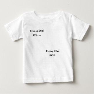 from a littel boy....., to my littel man. tee shirts