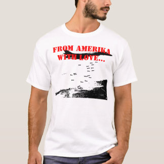 FROM AMERIKA WITH LOVE... T-Shirt