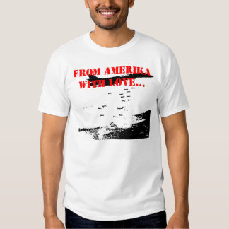 FROM AMERIKA WITH LOVE... T SHIRTS