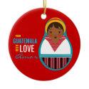 From Guatamala With Love Adoption Keepsake Christmas Tree Ornament