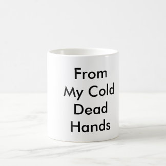 From My Cold Dead  Hands Coffee Mug