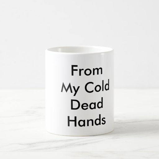 From My Cold Dead  Hands Mugs