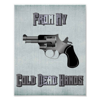 """""""From My Cold Dead Hands"""" Posters"""