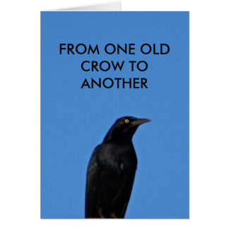 FROM ONE OLD CROW TO ANOTHER CARD