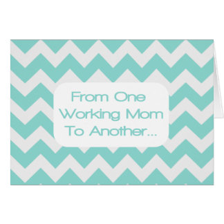 From One Working Mom To Another.... Card
