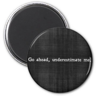 From [RE]FRAME: Go ahead, underestimate me. 2 Inch Round Magnet