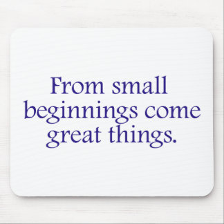 From Small Beginnings Come Great Things Mouse Pad