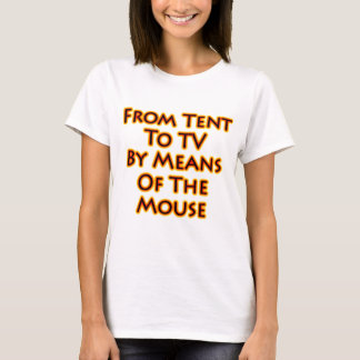 From Tent To TV By Means Of The Mouse T-Shirt