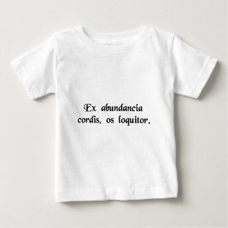 From the abundance of the heart the mouth speaks. baby T-Shirt
