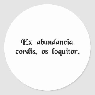 From the abundance of the heart the mouth speaks. classic round sticker