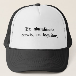 From the abundance of the heart the mouth speaks. trucker hat