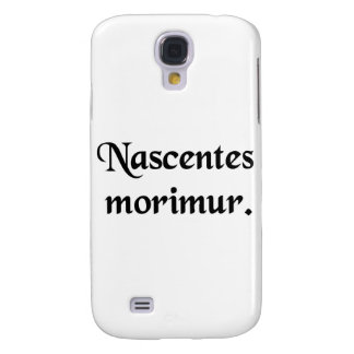 From the moment we are born, we begin to die. samsung s4 case
