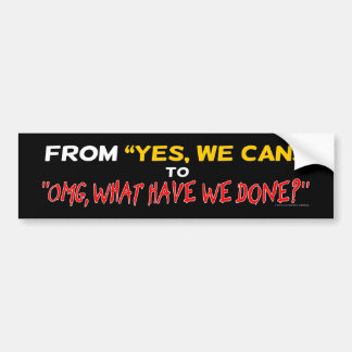 "From ""Yes, We Can!"" to ""OMG, What Have We Done?"" Bumper Sticker"