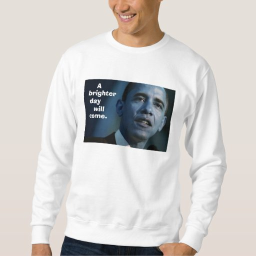 FRONT/BACK OBAMA  A BRIGHTER DAY WILL COME SWEATSHIRT