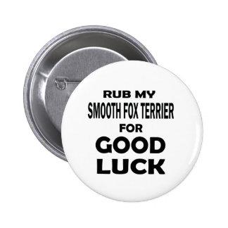 Frote mi fox terrier liso para la buena suerte pin redondo 5 cm