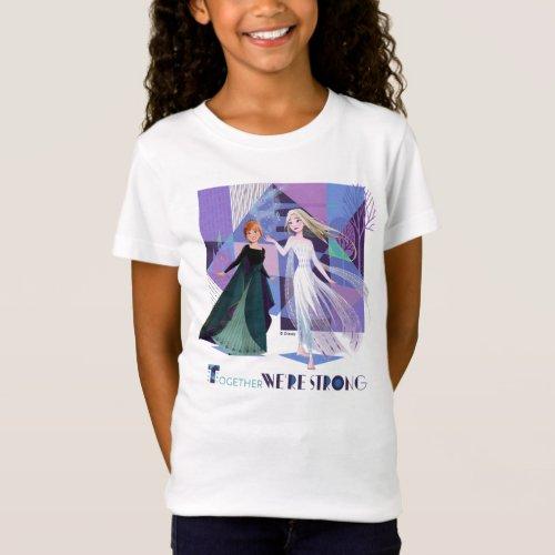 Frozen 2  Anna  Elsa _ Together Were Strong T_Shirt