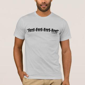 """""""Frrf-Frrf-Frrf-Frrf"""" Quote Black On White T-Shirt"""