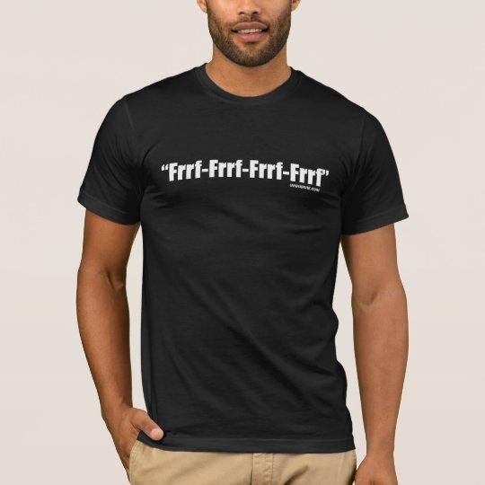 """""""Frrf-Frrf-Frrf-Frrf"""" Quote White On Black T-Shirt"""