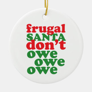 Frugal Santa Don't Owe, Owe, Owe Double-Sided Ceramic Round Christmas Ornament