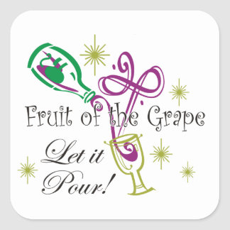 Fruit of the Grape Red Wine, Let it Pour! Square Sticker