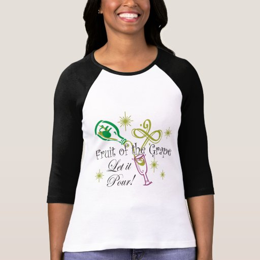 Fruit of the Grape White Wine, Let it Pour! Tee Shirts