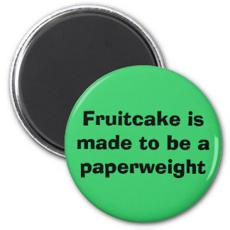 Fruitcake is made to be a paperweight magnet