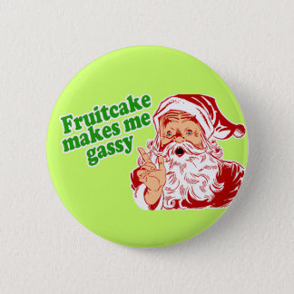 Fruitcake Makes Me Gassy Button