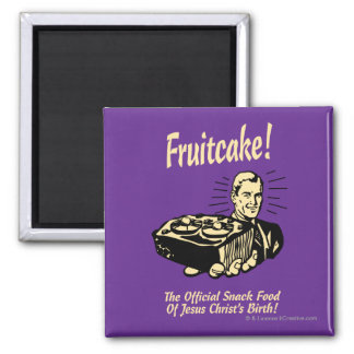Fruitcake! The Snack Food of Jesus' Birth Magnet