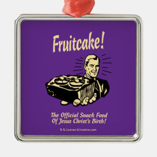 Fruitcake! The Snack Food of Jesus' Birth Metal Ornament