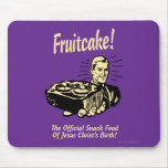 Fruitcake! The Snack Food of Jesus' Birth Mouse Pad