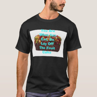 Fruitcake, You Are What You Eat, So Lay Off The... T-Shirt