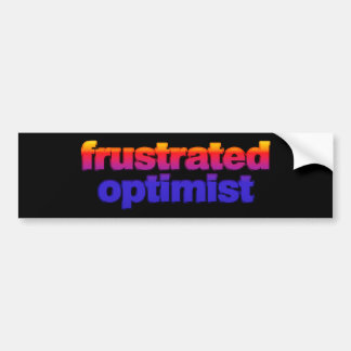 frustrated optimist bumper sticker