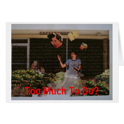 Frustration, Too Much To Do? Greeting Card