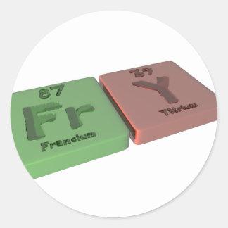 Fry as Fr Francium and Y Yttrium Classic Round Sticker