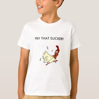 FRY THAT SUCKER! T-Shirt