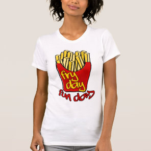 fryday, fry day T-Shirt