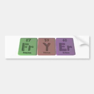 Fryer-Fr-Y-Er-Francium-Yttrium-Erbium.png Bumper Sticker