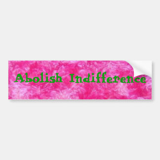 Fuchsia swirl minky, Abolish Indifference Bumper Sticker