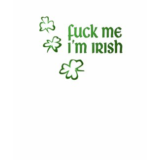 Fuck Me I'm Irish shirt