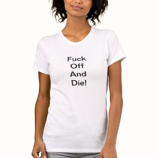 Fuck Off And Die! Women's V-Neck Tee-Shirt T-Shirt