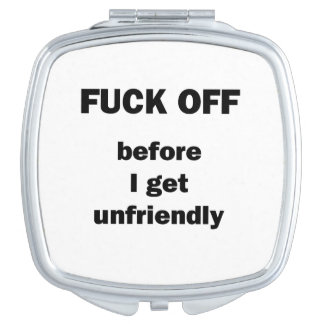 Fuck Off Before I Get Unfriendly Compact Mirror