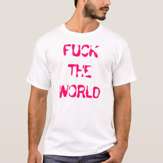 Fuck the world T-Shirt