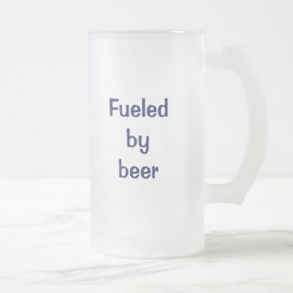 Fueled by beer. frosted glass beer mug