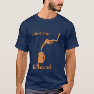 Fueled by Ethanol T-Shirt