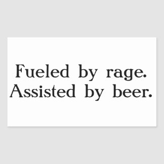 Fueled by rage. Assisted by beer. Rectangular Sticker