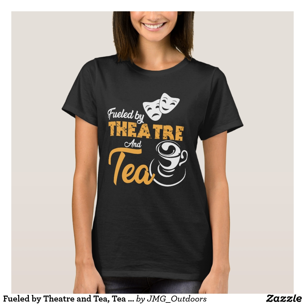 Fueled by Theatre and Tea, Tea Lover Gift, Tea T-Shirt - Best Selling Long-Sleeve Street Fashion Shirt Designs