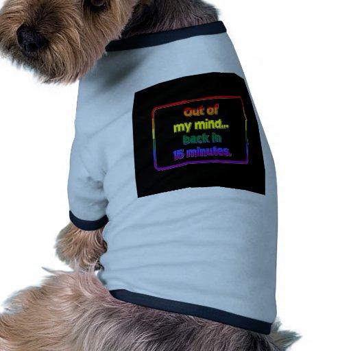 Fuera de mi mente… trasera en 15 minutos camiseta de perrito