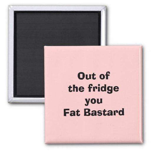 Fuera del bastardo gordo del fridgeyou imán cuadrado