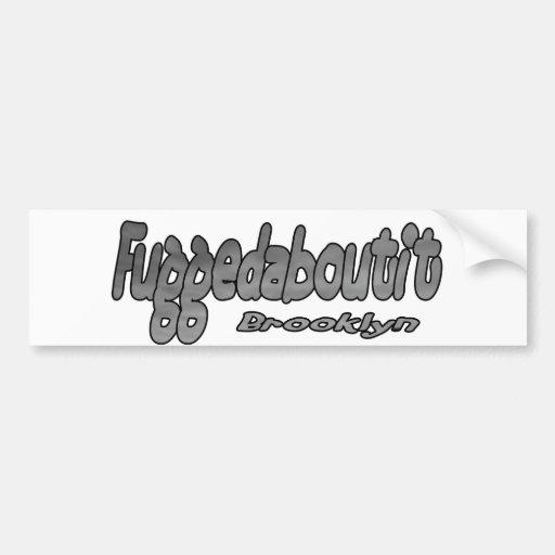 Fuggedaboutit- Brooklyn, NYC Bumper Sticker