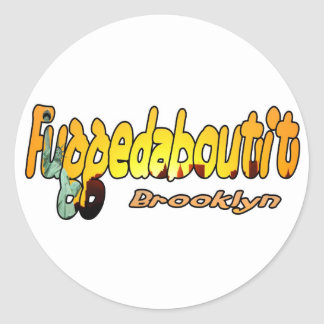 Fuggedaboutit- Brooklyn, NYC Classic Round Sticker